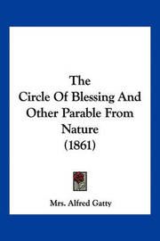 The Circle of Blessing and Other Parable from Nature (1861) by Mrs Alfred Gatty