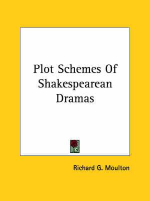 Plot Schemes of Shakespearean Dramas by Richard G Moulton