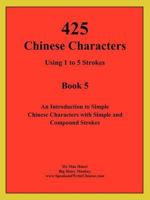 425 Chinese Characters Using 1 to 5 Strokes by Houzi Mao Da