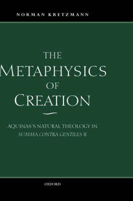 The Metaphysics of Creation by Norman Kretzmann