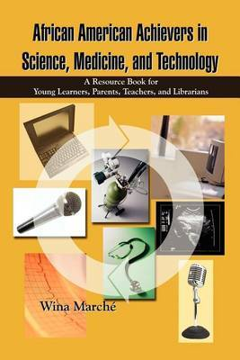 African American Achievers in Science, Medicine, and Technology: A Resource Book for Young Learners, Parents, Teachers, and Librarians by Wina March?