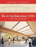 Revit Architecture 2016 for Designers by Douglas R. Seidler