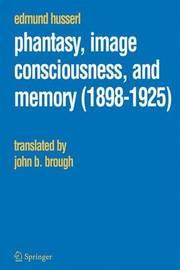 Phantasy, Image Consciousness, and Memory (1898-1925) by Edmund Husserl