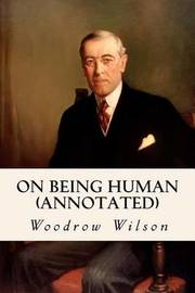 On Being Human (Annotated) by Woodrow Wilson image