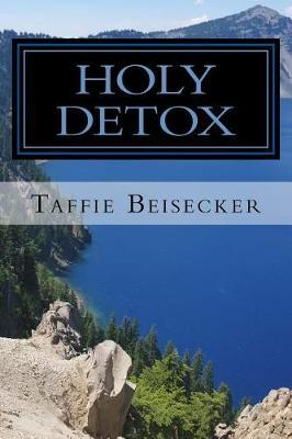 Holy Detox by Taffie Beisecker