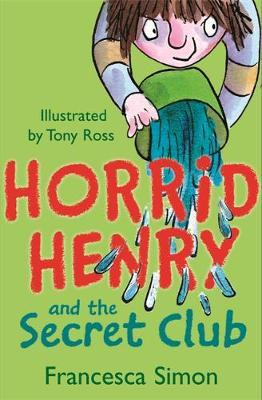 Horrid Henry and the Secret Club by Francesca Simon