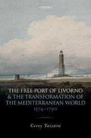 The Free Port of Livorno and the Transformation of the Mediterranean World by Corey Tazzara image
