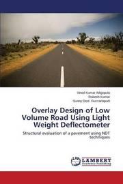 Overlay Design of Low Volume Road Using Light Weight Deflectometer by Adigopula Vinod Kumar