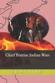 Chief Pontiac Indian Wars by George , W. Hicks