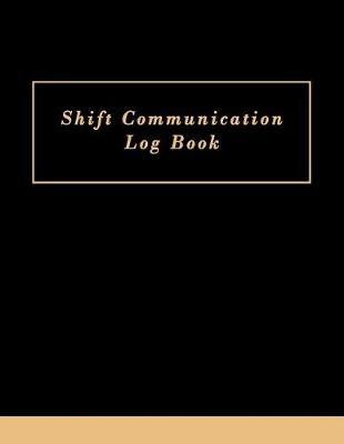 Shift Communication Log Book by Paper Kate Publishing