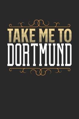Take Me To Dortmund by Maximus Designs