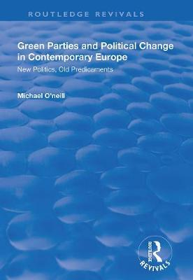 Green Parties and Political Change in Contemporary Europe by Michael O'Neill