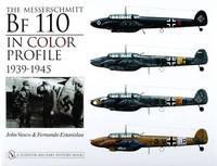 Messerschmitt Bf 110 in Color Profile: 1939-1945 by John Vasco