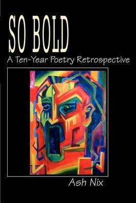 So Bold: A Ten-Year Poetry Retrospective by Ash Nix image