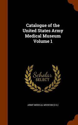 Catalogue of the United States Army Medical Museum Volume 1 image