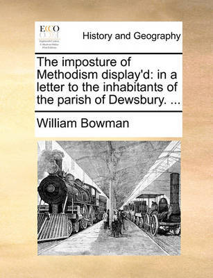 The Imposture of Methodism Display'd by William Bowman