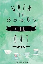When in Doubt Pinky Out by Deeann Rivera