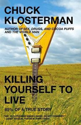 Killing Yourself to Live by Chuck Klosterman image