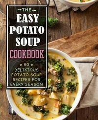 The Easy Potato Soup Cookbook by Booksumo Press