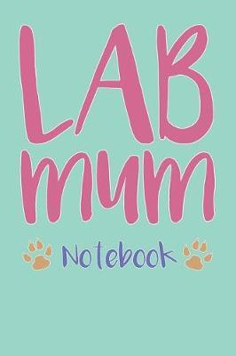 Lab Mum Composition Notebook of Labrador Dog Mum Journal by Judith G