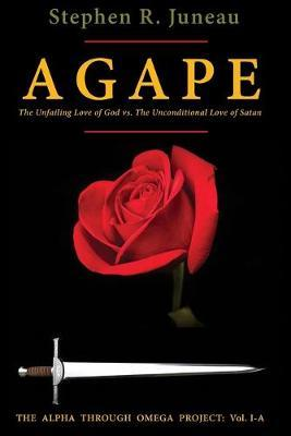 AGAPE- Part A by Stephen R Juneau