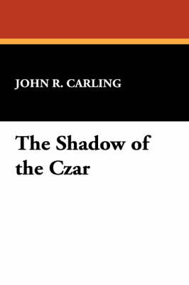 The Shadow of the Czar by John R Carling image