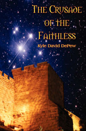 The Crusade of the Faithless by Kyle David DePew image
