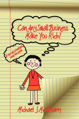 Can Any Small Business Make You Rich? by Michael J. McGroarty image