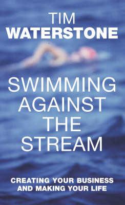 Swimming Against the Stream: Creating Your Business and Making Your Life by Tim Waterstone image
