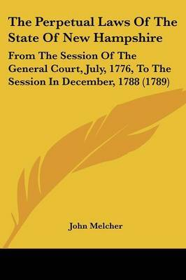The Perpetual Laws Of The State Of New Hampshire: From The Session Of The General Court, July, 1776, To The Session In December, 1788 (1789) by John Melcher image