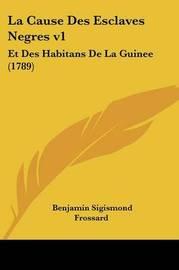 La Cause Des Esclaves Negres V1: Et Des Habitans De La Guinee (1789) by Benjamin Sigismond Frossard image
