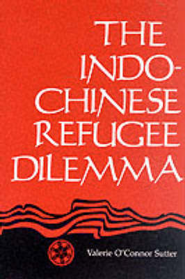 Indo-Chinese Refugee Dilemma by Valerie O'Connor Sutter