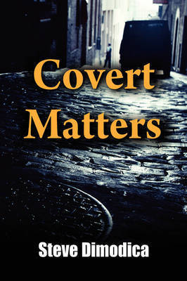 Covert Matters by Steve Dimodica