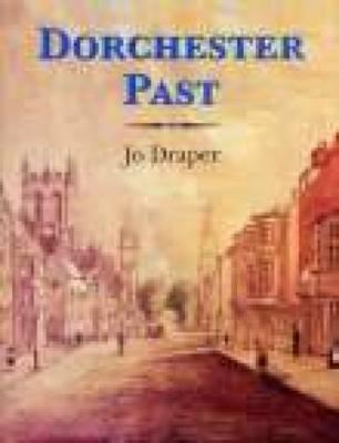 Dorchester Past by Jo Draper