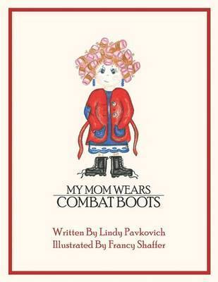 My Mom Wears Combat Boots by Lindy Pavkovich