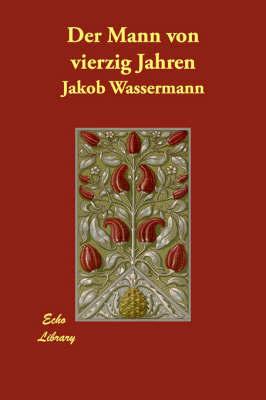 Der Mann Von Vierzig Jahren by Jakob Wassermann image
