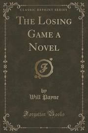 The Losing Game a Novel (Classic Reprint) by Will Payne