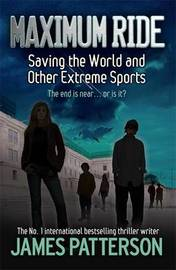 Saving the World and Other Extreme Sports (Maximum Ride #3) by James Patterson
