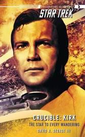 Star Trek: The Original Series: Crucible: Kirk: The Star to Every Wandering by David R. George
