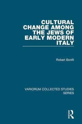 Cultural Change Among the Jews of Early Modern Italy by Robert Bonfil