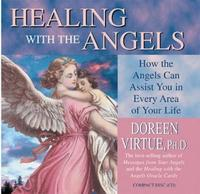 Healing with the Angels: How the Angels Can Assist You in Every Area of Your Life by Doreen Virtue