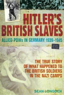Hitler's British Slaves by Sean Longden