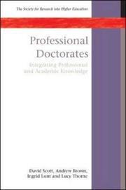 Professional Doctorates: Integrating Academic and Professional Knowledge by David Scott