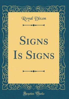 Signs Is Signs (Classic Reprint) by Royal Dixon