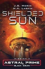 Shielded Sun by J S Morin