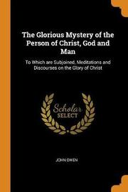 The Glorious Mystery of the Person of Christ, God and Man by John Owen