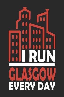 I Run Glasgow Every Day by Maximus Designs