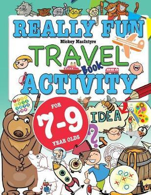 Really Fun Travel Activity Book For 7-9 Year Olds by Mickey MacIntyre