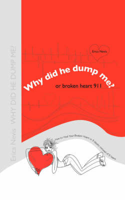 Why Did He Dump Me? or Broken Heart 911: How to Heal Your Broken Heart in 3 Weeks Instead of 3 Years by Erica Nevis image