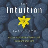 The Intuition Handbook: Access Your Hidden Powers and Transform Your Life by Judy H. Hall image
